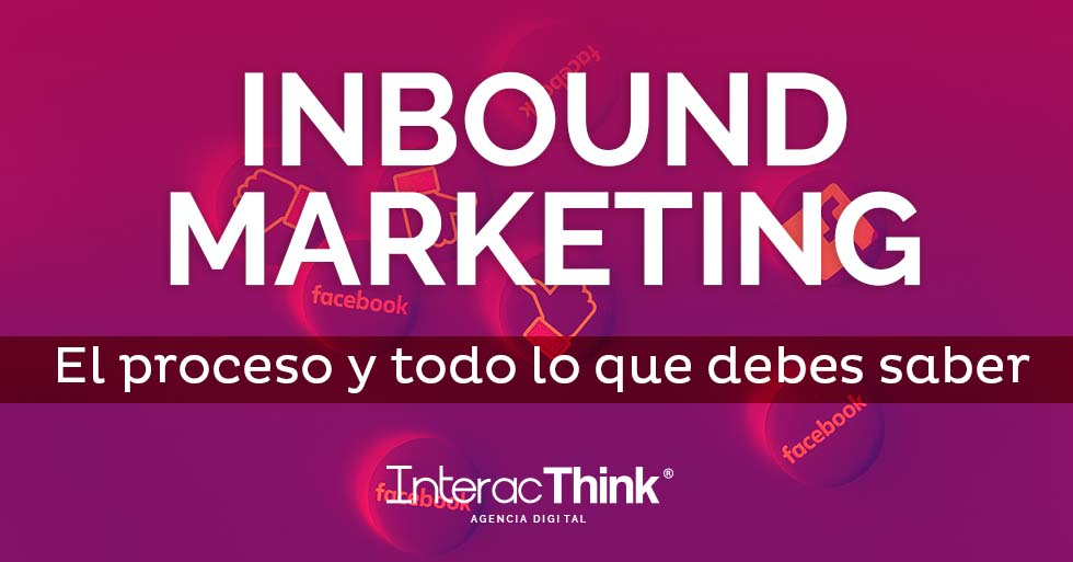 Inbound Marketing: El proceso y todo lo que debes saber